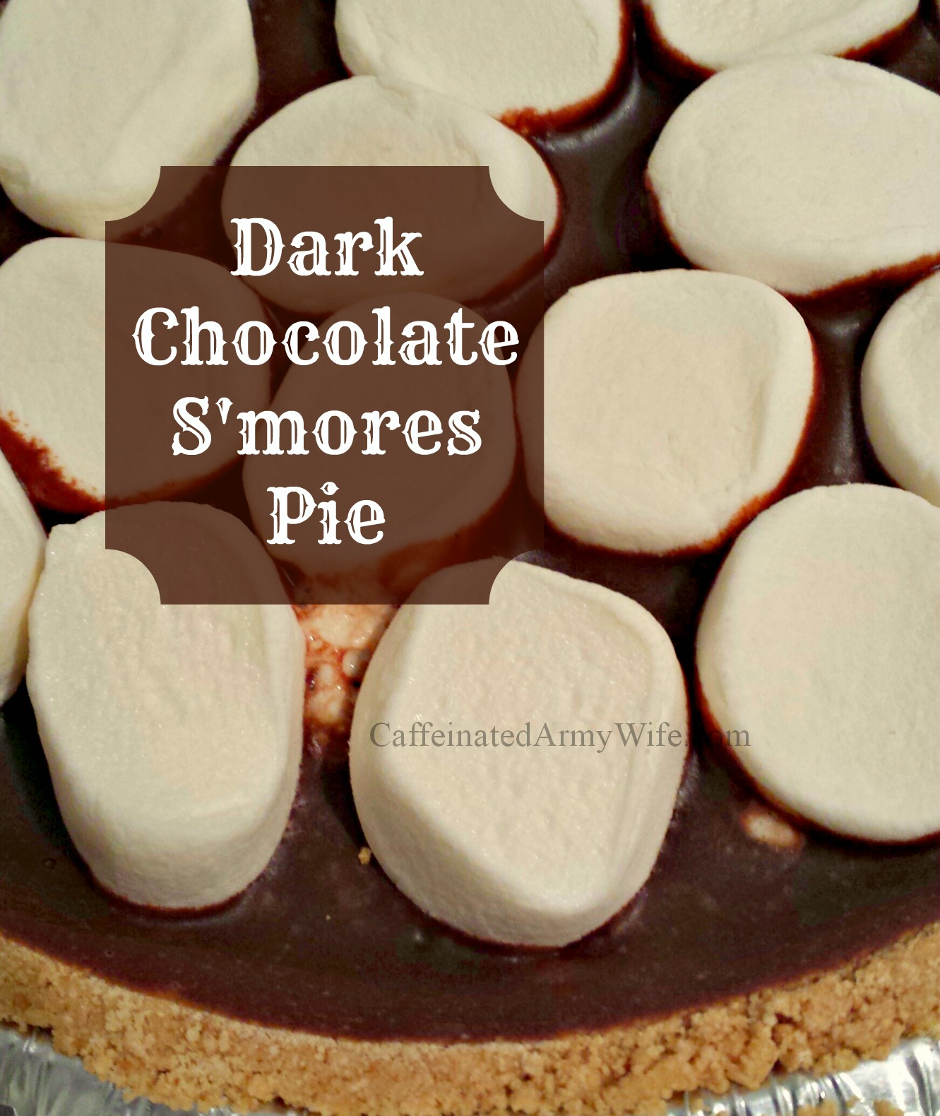 Dark Chocolate S'mores Pie Recipe - Caffeinated Army Wife