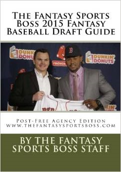 PURCHASE THE 2015 FANTASY SPORTS BOSS FANTASY BASEBALL DRAFT GUIDE: EARLY EDITION FOR ONLY $14.99