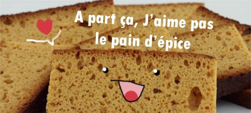 À part ça, j'aime pas le pain d'épice