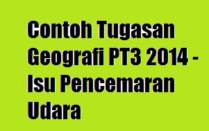 Contoh Tugasan Geografi PT3 2014