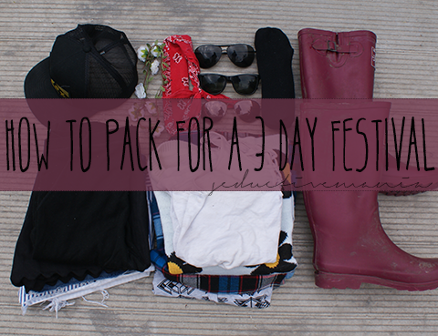 Seducitve Mania: How to Pack for a 3 Day Festival