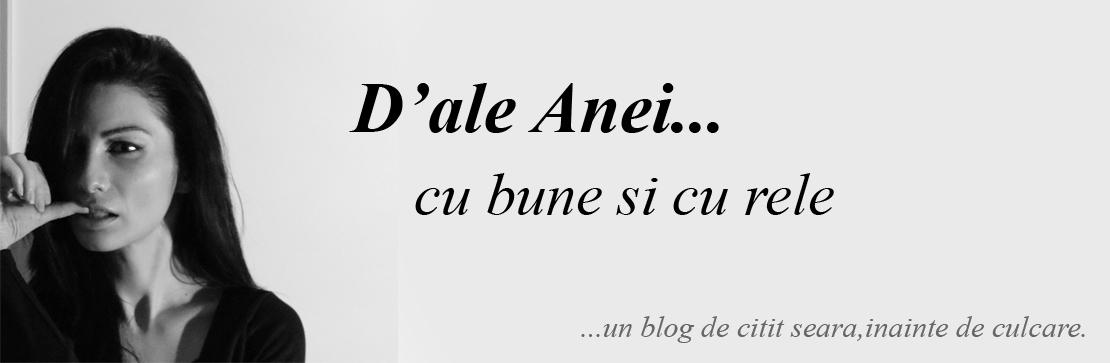 D'ale Anei... cu bune si rele.