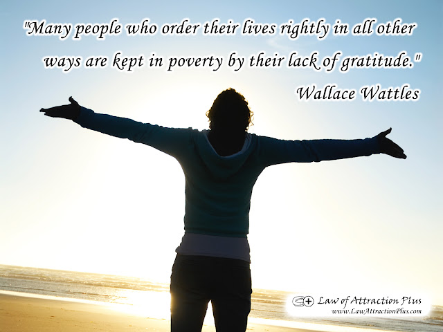 """Many people who order their lives rightly in all other ways are kept in poverty by their lack of gratitude."" Wallace Wattles (Wallpaper + Quote)"