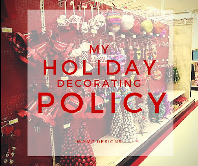 My Holiday Decorating Policy - Wamp Designs