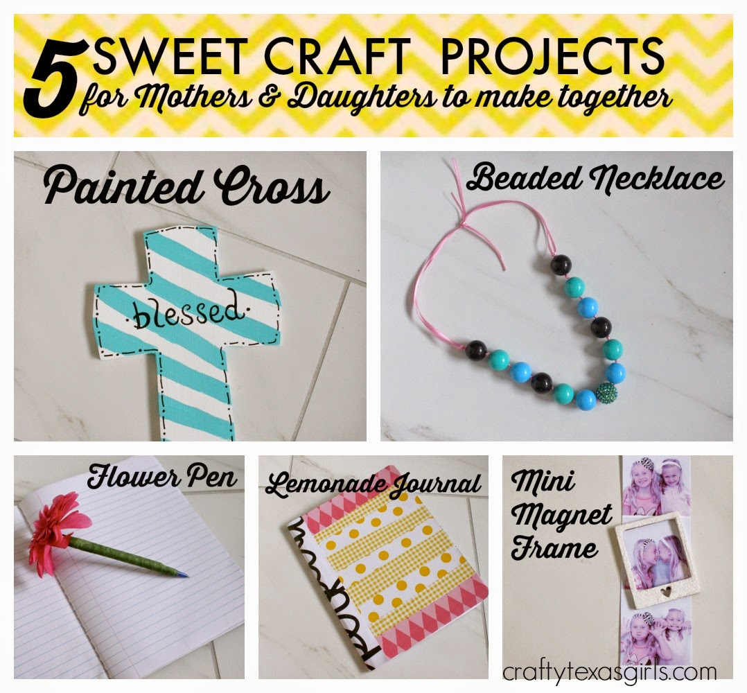 Crafty Texas Girls: 5 Craft Ideas for Mothers and Daughters