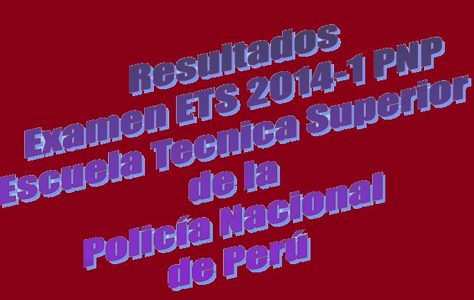 Resultados Proceso de Admision PNP 2014-1 ETS 3, 4 y 5 de Octubre 2014 ...