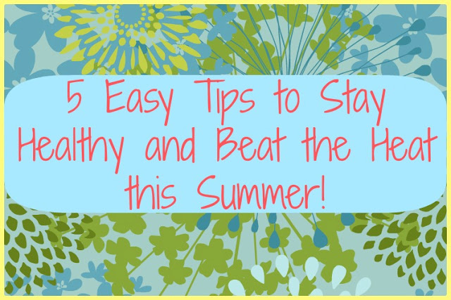 5 easy tips to stay healthy and beat the heat this summer