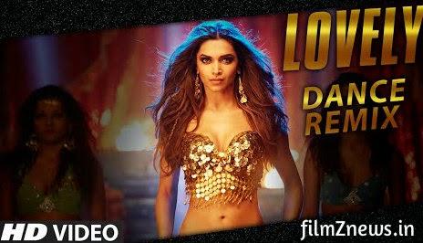 Lovely (Dance Remix) feat, Deepika Padukone, Kanika Kapoor