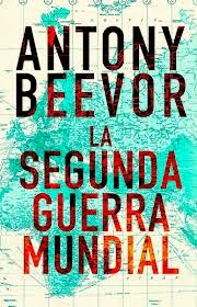 "Antony Beevor,  ""La Segunda Guerra Mundial"""