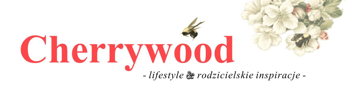 cherrywood (lifestyle i rodzicielskie inspiracje)