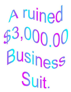 A ruined $3,000 Business Suit.
