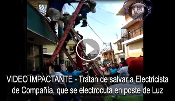 VIDEO IMPACTANTE - Tratan de salvar a Electricista de Compañía, que se electrocuta en poste de Luz