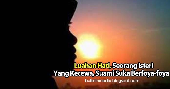 Luahan Hati, Seorang Isteri Yang Kecewa, Suami Suka Berfoya-foya