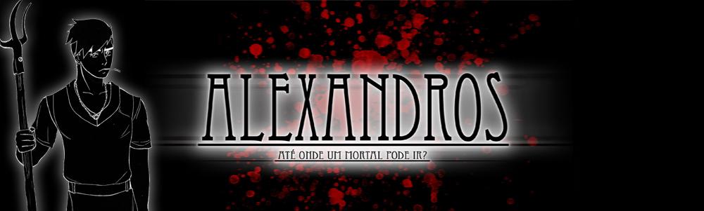 Alexandros - Livro I : Até onde um mortal pode ir?