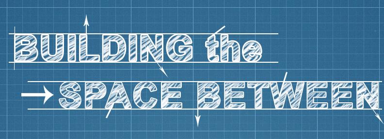 Building the Space Between