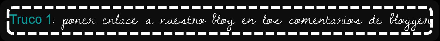 truco 1: poner enlace a nuestro blog en los comentarios de blogger