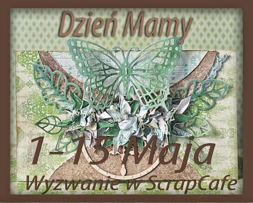 http://scrapcafepl.blogspot.com/2014/05/652-wyzwanie-majowe-dzien-mamy-oraz.html