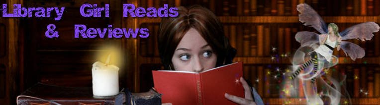 Library Girl Reads &amp; Reviews
