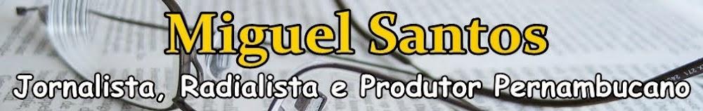....::: Miguel Santos - Jornalista, Radialista e Produtor Pernambucano :::....