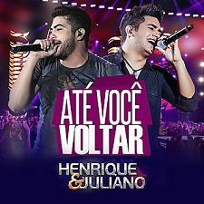 BAIXAR: HENRIQUE E JULIANO - ATÉ VOCÊ VOLTAR - MP3