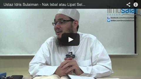 Ustaz Idris Sulaiman – Nak Isbal atau Lipat Seluar Ketika Solat?