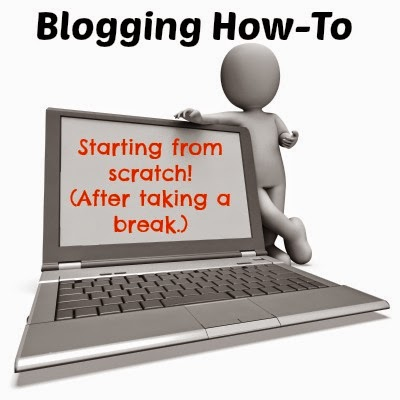Blogging How-To: Starting From Scratch (After a break.)