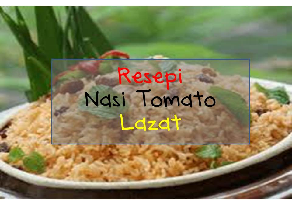 Resepi nasi tomato yang lazat