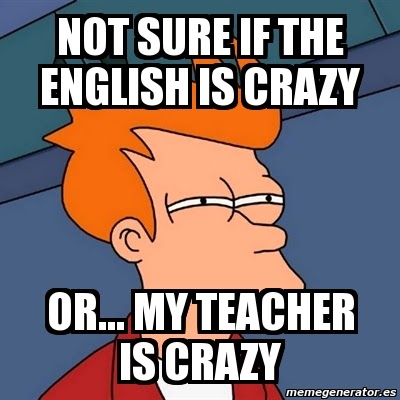My English teacher is CRAZY!! Help!!?