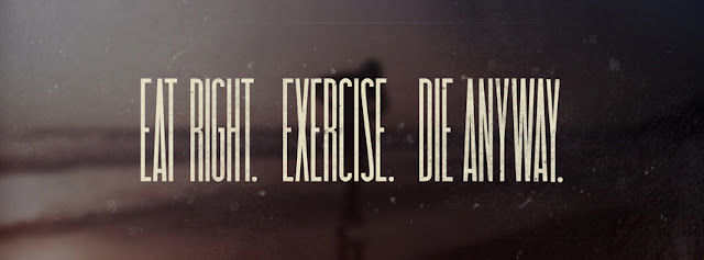 Eat Right Exercise Die Anyway