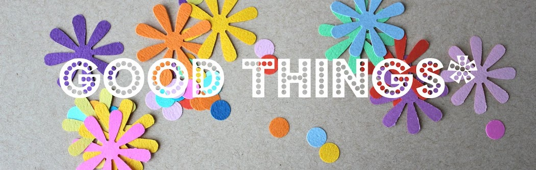 Good Things*
