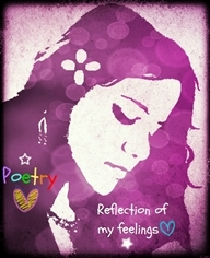 Poetry ~ Reflection of my feelings