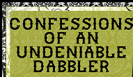 Grab button for Confessions of an Undeniable Dabbler