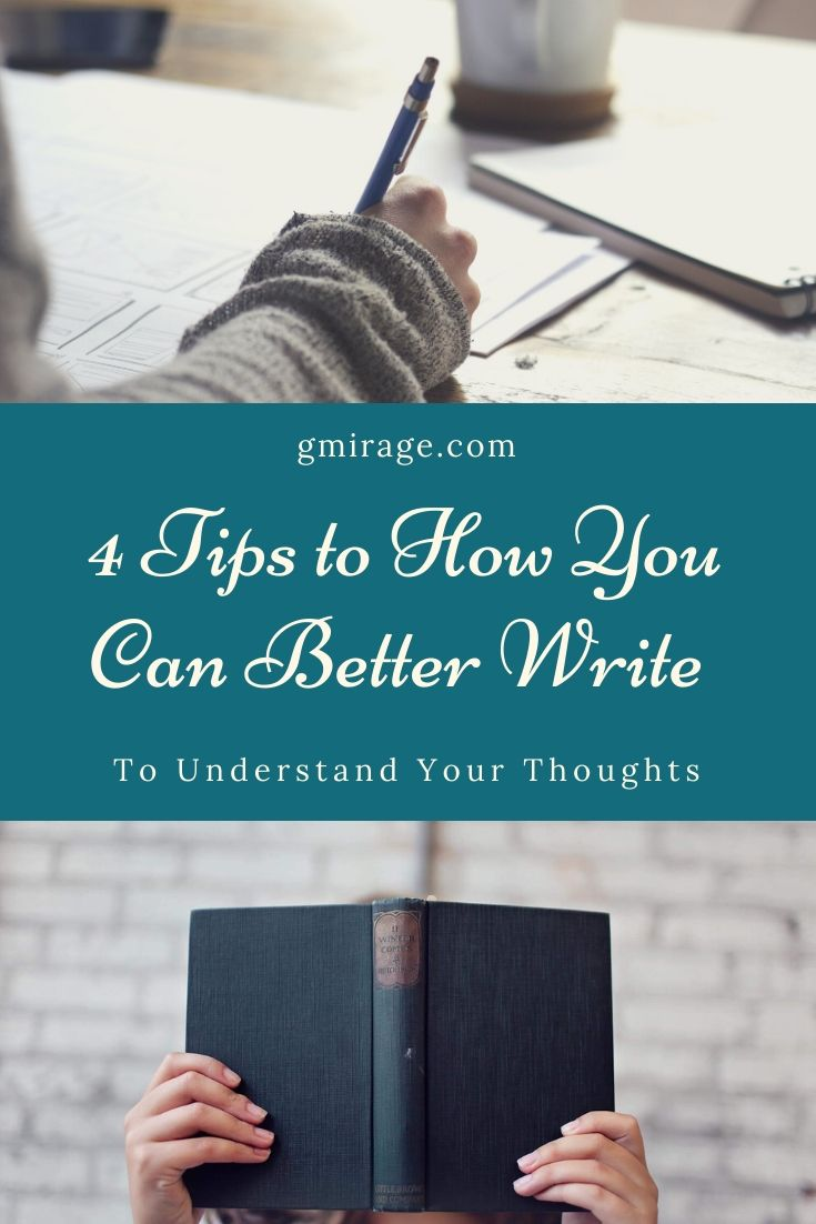 4 Tips to How You Can Better Write to Understand Your Thoughts