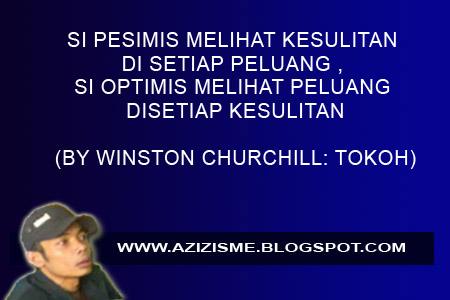 SI PESIMIS MELIHAT KESULITAN DI SETIAP PELUANG , SI OPTIMIS MELIHAT PELUANG DISETIAP KESULITAN  (BY WINSTON CHURCHILL: TOKOH)