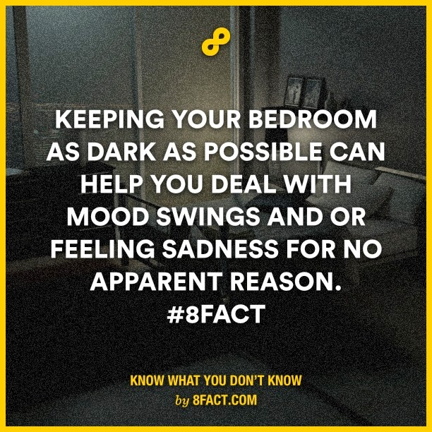 Keeping your bedroom as dark as possible can help you deal with mood swings and or feeling sadness for no apparent reason