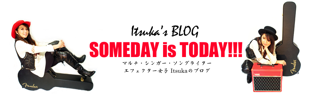 """Someday is Today !!!""  -Itsuka (unnatural) BLOG-"