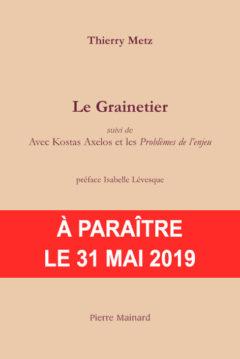 Thierry METZ, LE GRAINETIER, Pierre Mainard éditeur, PARUTION 31 MAI 2019