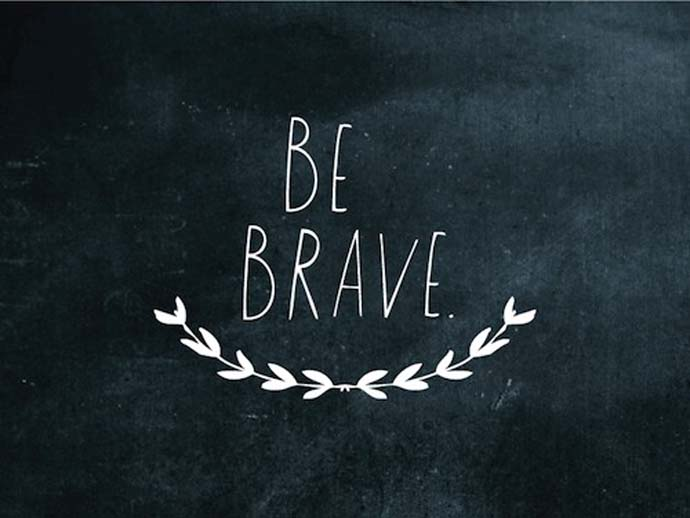 Inspirational quote: Be Brave