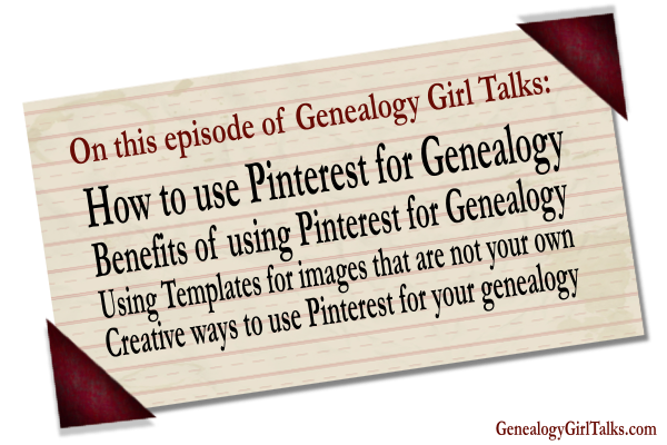 Genealogy Girl Talks Podcast Episode 006 - How to Use Pinterest for your Family History Research and Genealogy