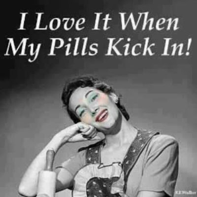 I Love it when my Pills Kick in!