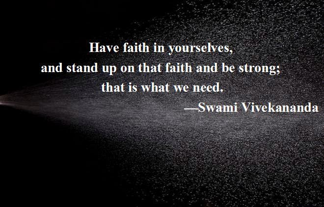 Have faith in yourselves, and stand up on that faith and be strong; that is what we need.