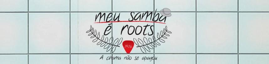 Meu Samba é Roots - O melhor blog de samba e opinião