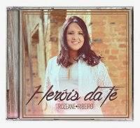 Rozeane Ribeiro – Heróis da Fé - CD completo online