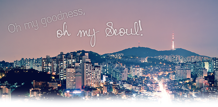 Oh my goodness, oh my Seoul!