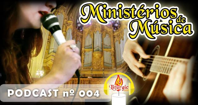 http://liturgicast.blogspot.com.br/2015/06/liturgicast-4-ministerios-de-musica.html