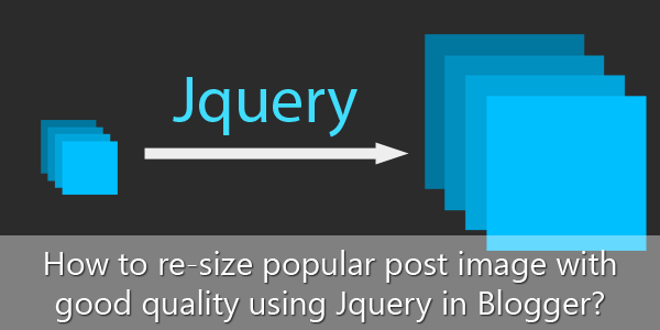 How to re-size popular post image with good quality using Jquery in Blogger?