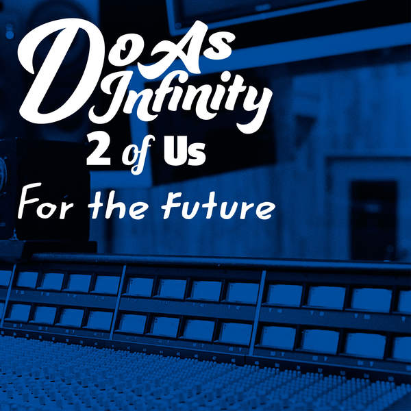 [Single] Do As Infinity – For the future [2 of Us]/Yesterday & Today [2 of Us] (2016.01.06 /MP3/RAR)