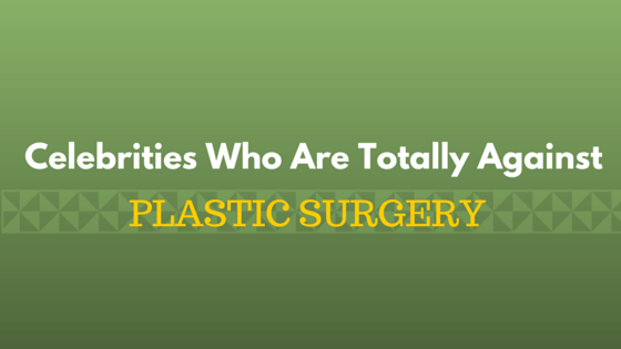 Find out who is against plastic surgery