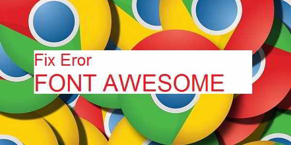 Mengatasi Eror Font Awesome di Google Chrome Terbaru