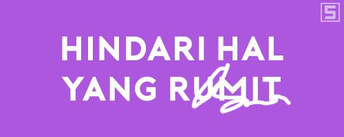 HINDARI HAL YANG RUMIT